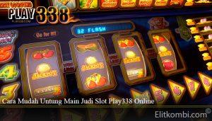 Cara Mudah Untung Main Judi Slot Play338 Online