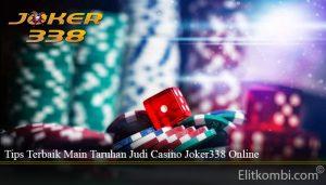 Tips Terbaik Main Taruhan Judi Casino Joker338 Online