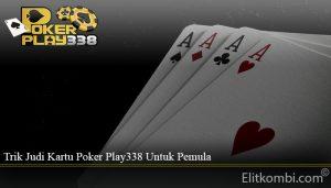 Trik Judi Kartu Poker Play338 Untuk Pemula
