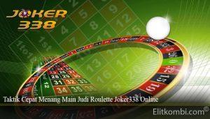 Taktik Cepat Menang Main Judi Roulette Joker338 Online