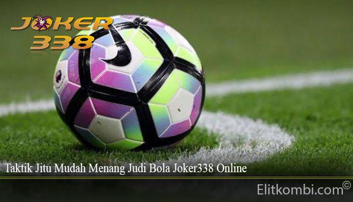 Taktik Jitu Mudah Menang Judi Bola Joker338 Online