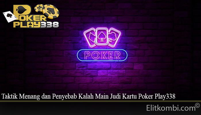 Taktik Menang dan Penyebab Kalah Main Judi Kartu Poker Play338