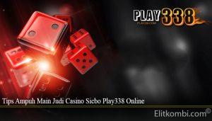 Tips Ampuh Main Judi Casino Sicbo Play338 Online