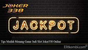 Tips Mudah Menang Game Judi Slot Joker338 Online