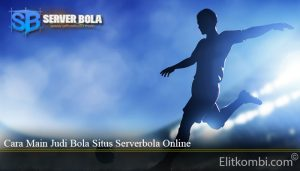 Cara Main Judi Bola Situs Serverbola Online