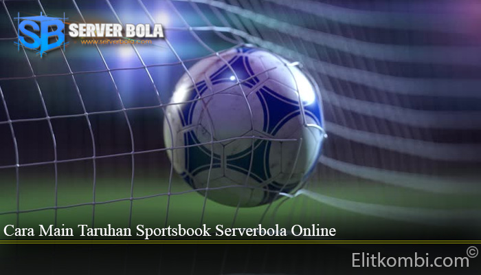 Cara Main Taruhan Sportsbook Serverbola Online