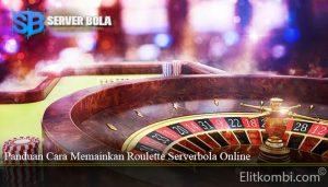 Panduan Cara Memainkan Roulette Serverbola Online