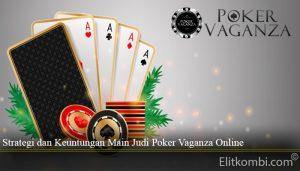 Strategi dan Keuntungan Main Judi Poker Vaganza Online