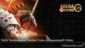 Taktik Memenangkan Taruhan Casino Arenagaming88 Online