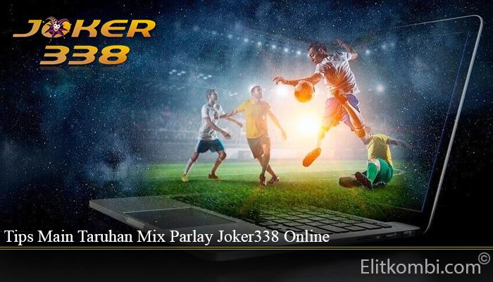 Tips Main Taruhan Mix Parlay Joker338 Online