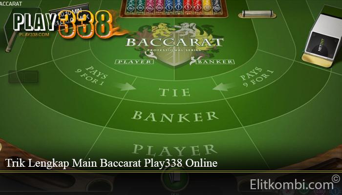 Trik Lengkap Main Baccarat Play338 Online