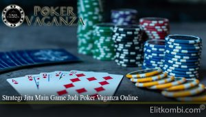 Strategi Jitu Main Game Judi Poker Vaganza Online