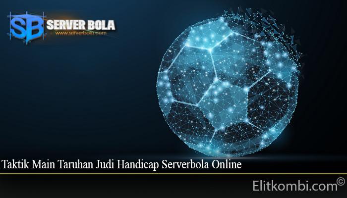 Taktik Main Taruhan Judi Handicap Serverbola Online