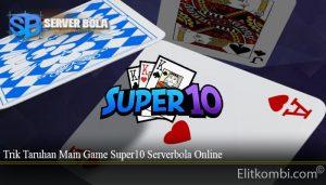 Trik Taruhan Main Game Super10 Serverbola Online